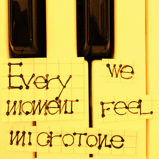 Every moment we feel - microtone